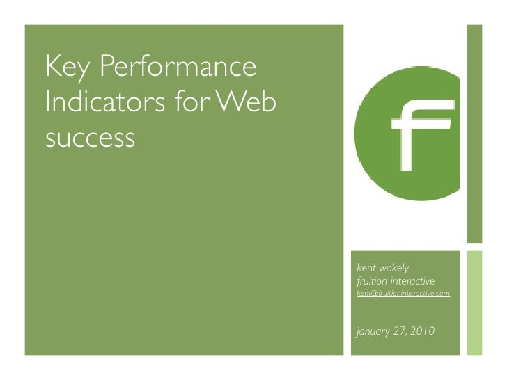 Key Performance Indicators for Web success                        kent wakely                      fruition interactive   ...