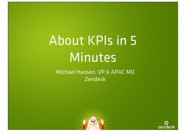 About KPIs in 5   Minutes Michael Hansen, VP & APAC MD           Zendesk