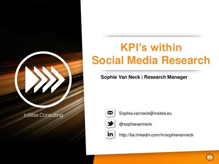KPI's withinSocial Media Research Sophie Van Neck | Research Manager        Sophie.vanneck@insites.eu        @sophievannec...