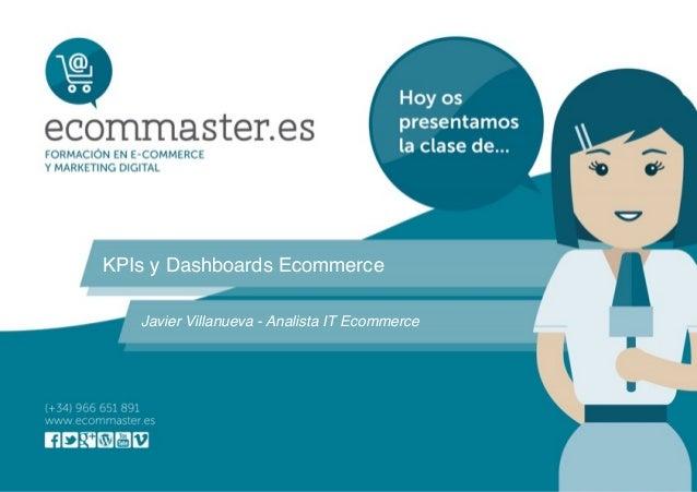 KPIs y Dashboards Ecommerce Javier Villanueva - Analista IT Ecommerce