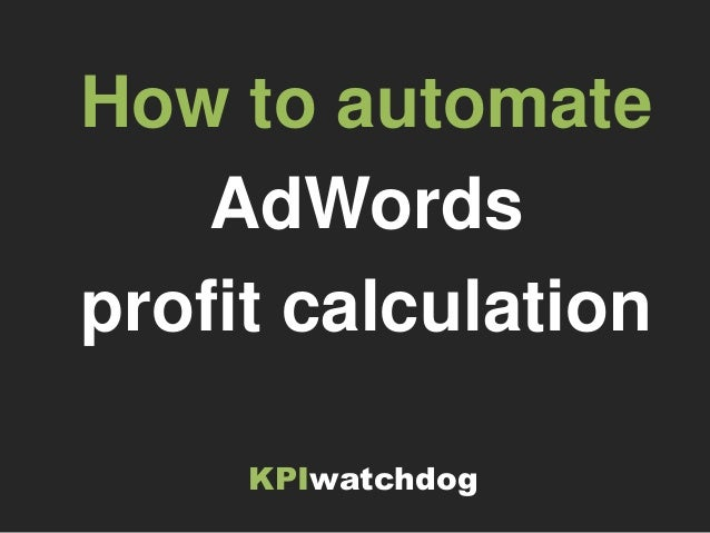 KPIwatchdog How to automate AdWords profit calculation
