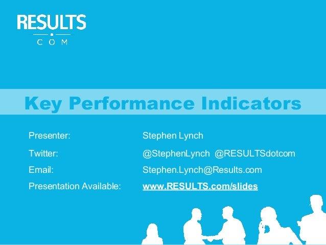Presenter: Stephen Lynch Twitter: @StephenLynch @RESULTSdotcom Email: Stephen.Lynch@Results.com Presentation Available: ww...