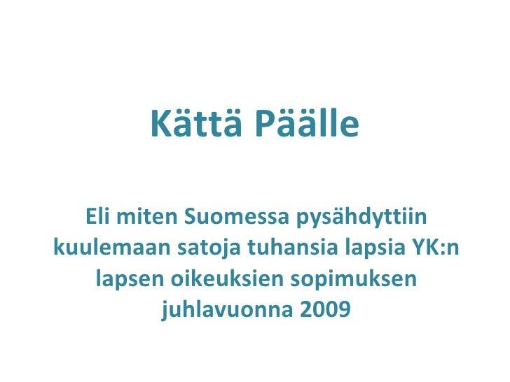 Kättä Päälle  Eli miten Suomessa pysähdyttiin kuulemaan satoja tuhansia lapsia YK:n lapsen oikeuksien sopimuksen juhlavu...