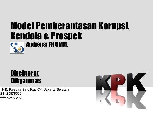 1 l. HR. Rasuna Said Kav C-1 Jakarta Selatan 021) 25578300 www.kpk.go.id Model Pemberantasan Korupsi, Kendala & Prospek Au...