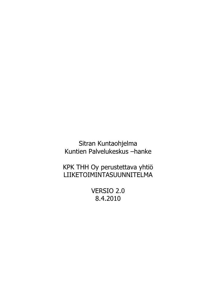 Sitran Kuntaohjelma Kuntien Palvelukeskus –hanke  KPK THH Oy perustettava yhtiö LIIKETOIMINTASUUNNITELMA           VERSIO ...