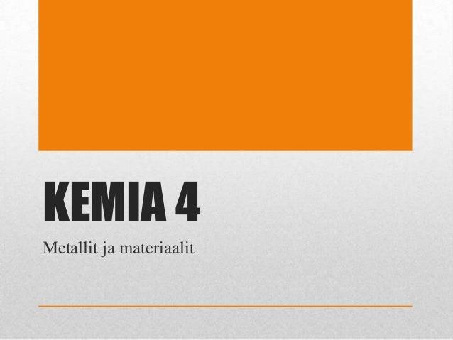 KEMIA 4 Metallit ja materiaalit