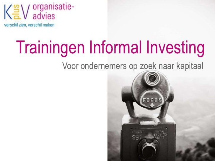 Trainingen InformalInvesting<br />Voor ondernemers op zoek naar kapitaal<br />
