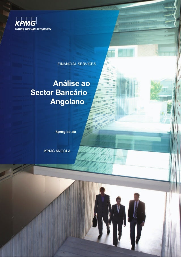FINANCIAL SERVICES  Análise ao  Sector Bancário  Angolano  kpmg.co.ao  KPMG ANGOLA