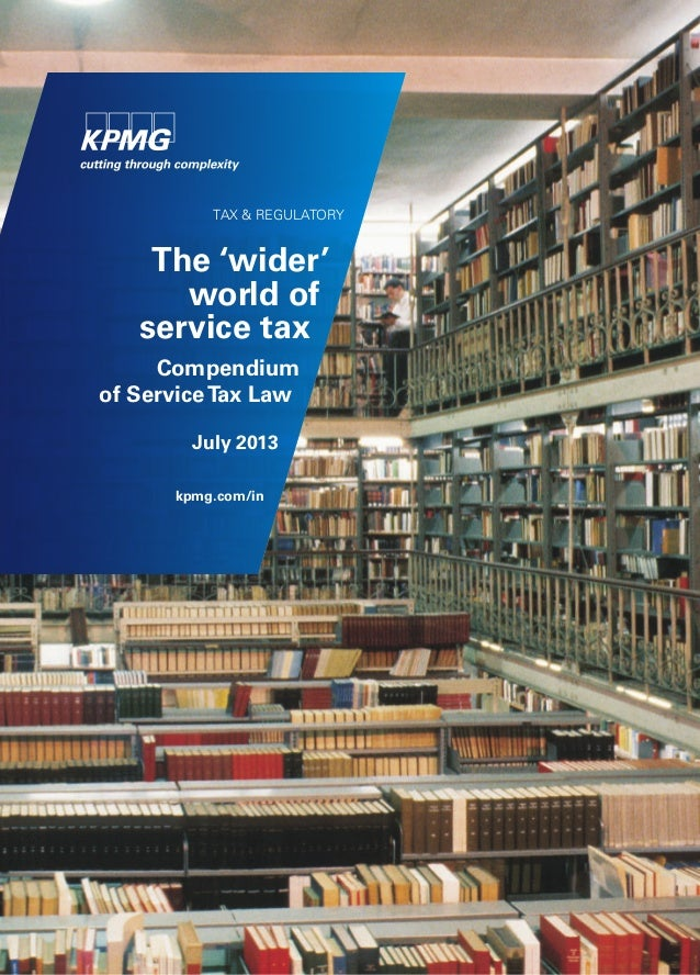 TAX & REGULATORY The 'wider' world of service tax Compendium of ServiceTax Law July 2013 kpmg.com/in