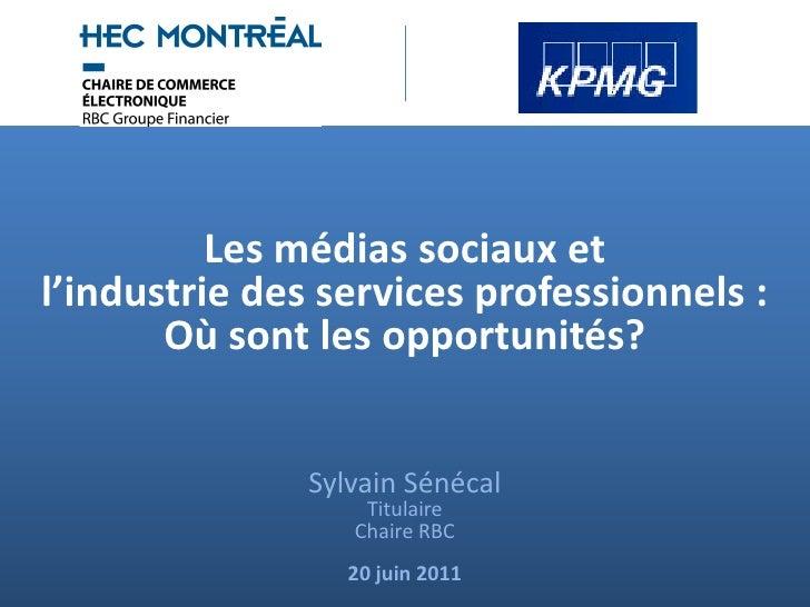 Les médias sociaux etl'industrie des services professionnels :       Où sont les opportunités?               Sylvain Sénéc...