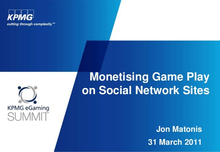 Monetising Game Play on Social Network Sites<br />Jon Matonis<br />31 March 2011<br />