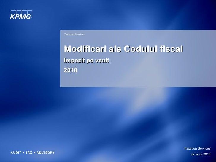 Taxation Services Modificari ale Codului fiscal Impozit pe venit 2010 Taxation Services 22 iunie  20 10