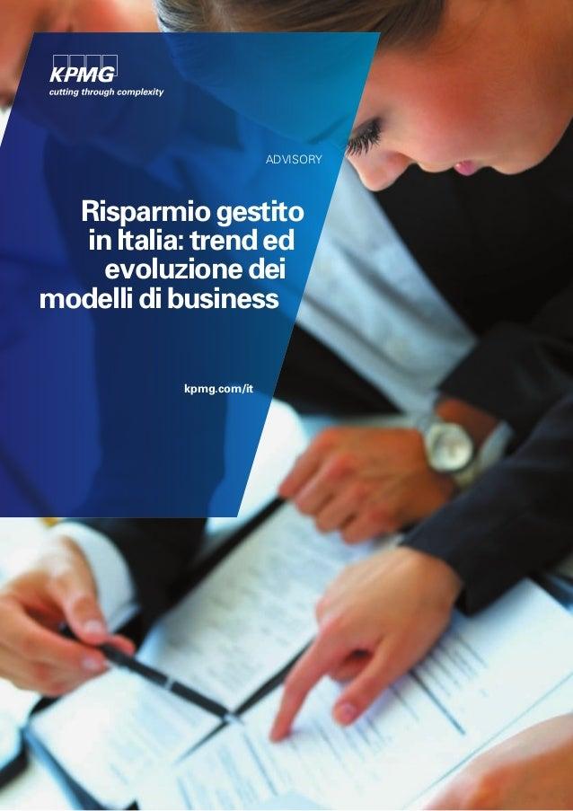 Advisory  Risparmio gestito  in Italia: trend ed    evoluzione deimodelli di business           kpmg.com/it