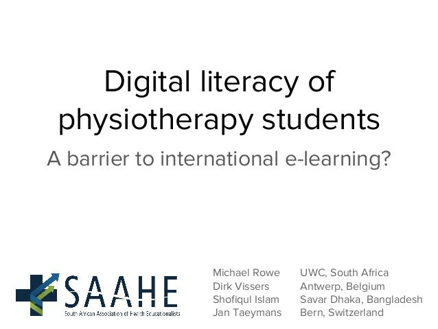 Digital literacy of physiotherapy students A barrier to international e-learning? Michael Rowe UWC, South Africa Dirk Viss...