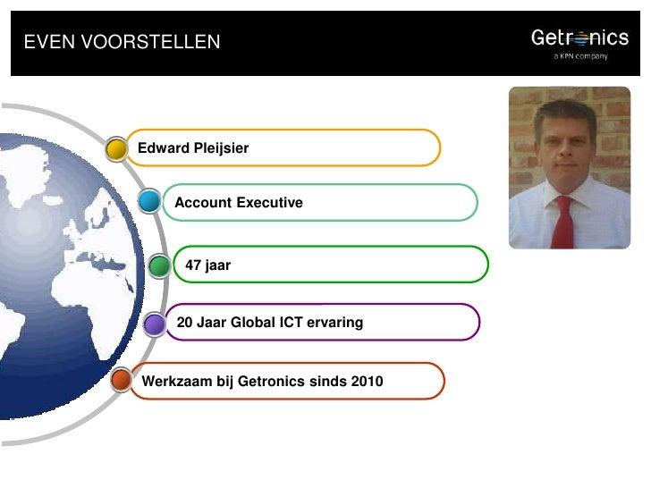 EVEN VOORSTELLEN<br />Edward Pleijsier<br />Account Executive<br />47 jaar<br />20 Jaar Global ICT ervaring<br />Werkzaamb...