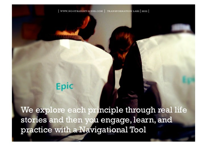 | www.no-straight-lines.com | transformation labs | 2012 |We explore each principle through real lifestories and then you ...