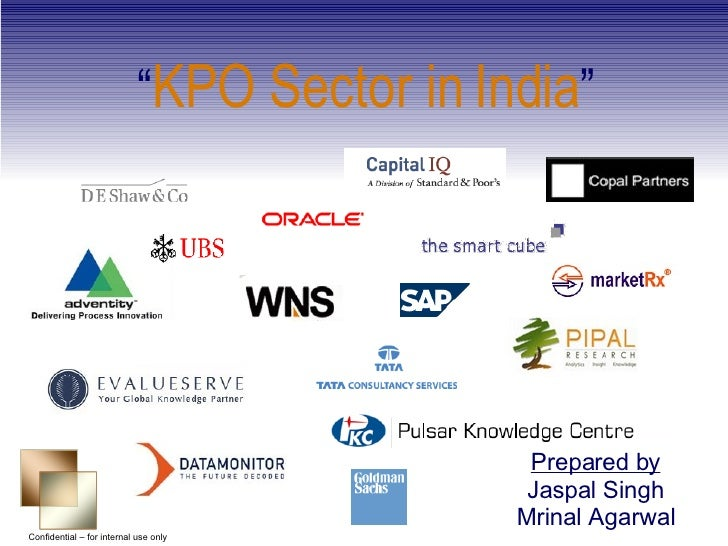 """"""" KPO Sector in India """" Confidential – for internal use only Prepared by Jaspal Singh Mrinal Agarwal"""