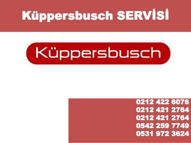 Küppersbusch SERVİSİ  0212 422 6076  0212 421 2764  0212 421 2764  0542 259 7749  0531 972 3624  Küppersbusch Ankastre Ser...