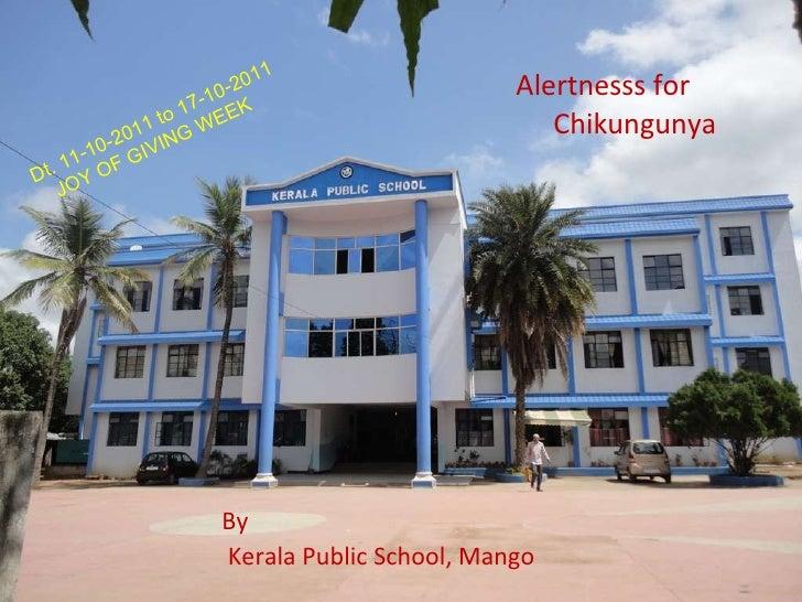 Alertnesss for  Chikungunya By Kerala Public School, Mango Dt. 11-10-2011 to 17-10-2011 JOY OF GIVING WEEK