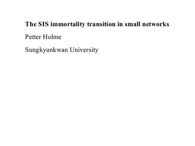 The SIS immortality transition in small networks Petter Holme Sungkyunkwan University
