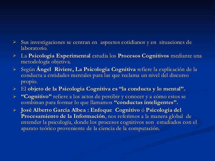 <ul><li>Sus investigaciones se centran en  aspectos cotidianos y en  situaciones de laboratorio. </li></ul><ul><li>La  Psi...
