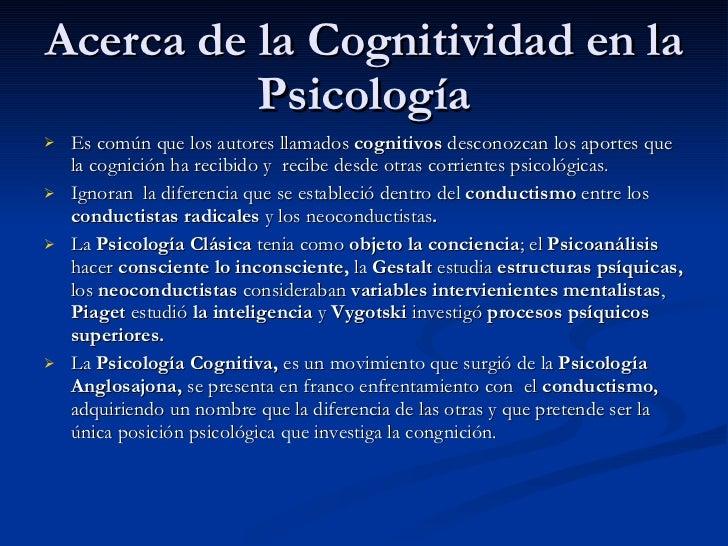 Acerca de la Cognitividad en la Psicología <ul><li>Es común que los autores llamados  cognitivos  desconozcan los aportes ...