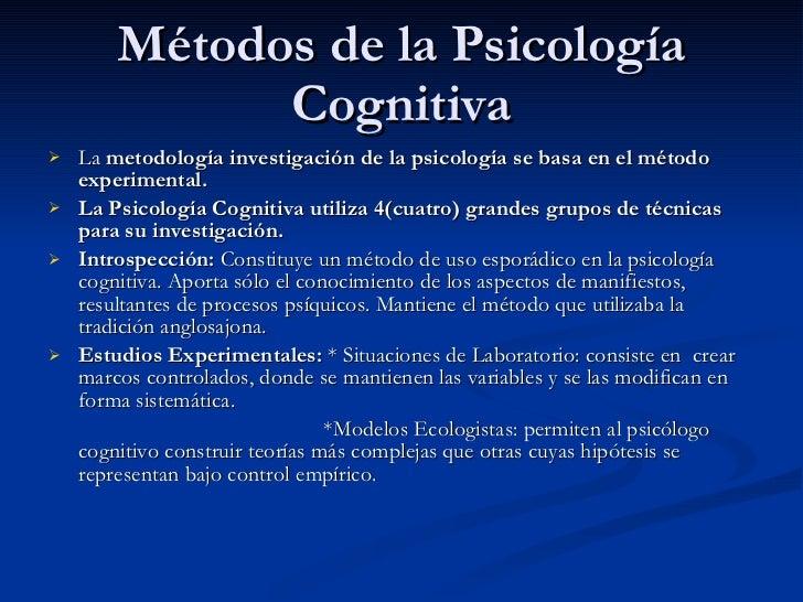 Métodos de la Psicología Cognitiva <ul><li>La  metodología investigación de la psicología se basa en el método experimenta...