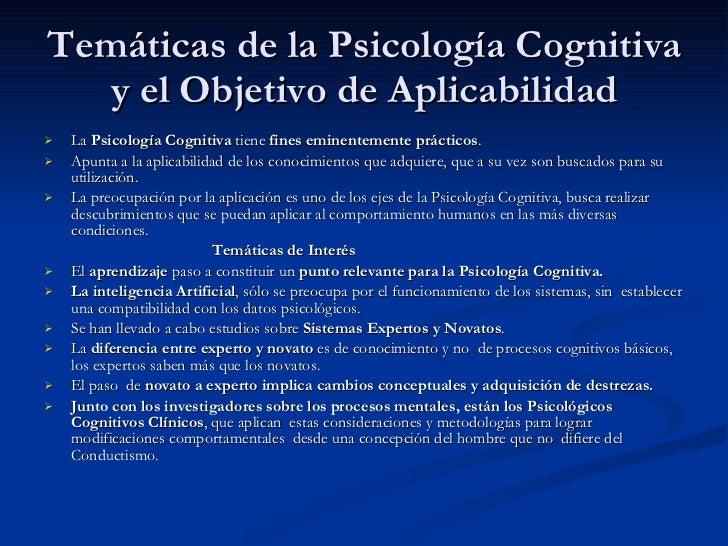 Temáticas de la Psicología Cognitiva y el Objetivo de Aplicabilidad <ul><li>La  Psicología Cognitiva  tiene  fines eminent...