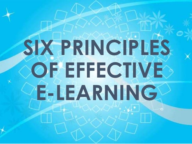 SIX PRINCIPLES OF EFFECTIVE E-LEARNING