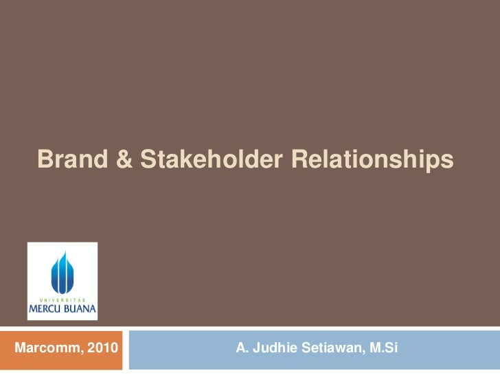 Brand & Stakeholder Relationships<br />A. JudhieSetiawan, M.Si<br />Marcomm, 2010<br />
