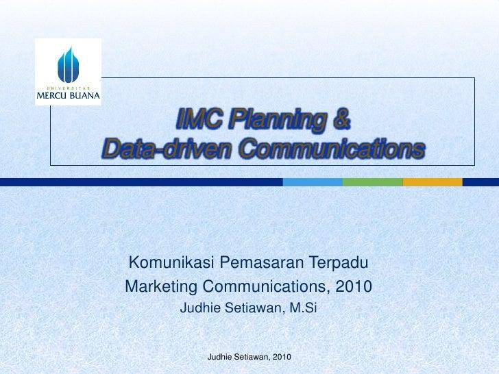 IMC Planning &Data-driven Communications<br />KomunikasiPemasaranTerpadu<br />Marketing Communications, 2010<br />JudhieSe...
