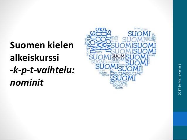 Suomen kielen alkeiskurssi -k-p-t-vaihtelu: nominit CCBY-SAMinnaNiemelä