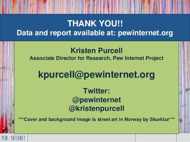 THANK YOU!!Data and report available at: pewinternet.org                      Kristen Purcell    Associate Director for Re...
