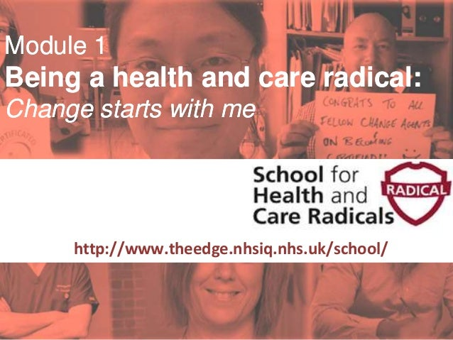 #SHCR @School4Radicals Module 1 Being a health and care radical: Change starts with me Supported by: http://www.theedge.nh...
