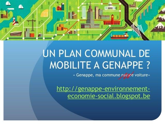 UN PLAN COMMUNAL DE  MOBILITE A GENAPPE ?  « Genappe, ma commune nature voiture»  http://genappe-environnement-economie-  ...