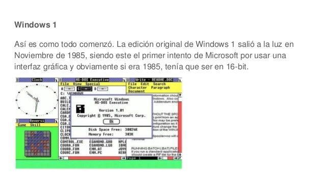 Windows 1 Así es como todo comenzó. La edición original de Windows 1 salió a la luz en Noviembre de 1985, siendo este el p...