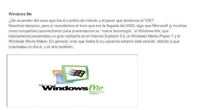 Windows Me ¿Se acuerdan del caos que fue el cambio de milenio y el pavor que teníamos al Y2K? Nosotros tampoco, pero si re...