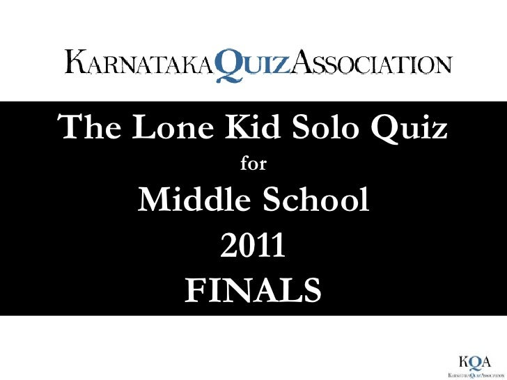 The Lone Kid Solo Quiz          for    Middle School        2011      FINALS