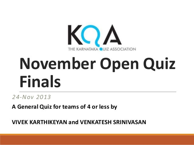 November Open Quiz Finals 24-Nov 2013 A General Quiz for teams of 4 or less by VIVEK KARTHIKEYAN and VENKATESH SRINIVASAN