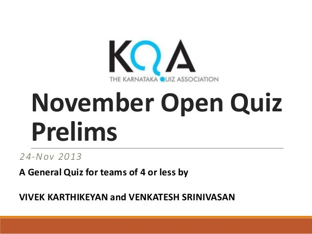November Open Quiz Prelims 24-Nov 2013 A General Quiz for teams of 4 or less by VIVEK KARTHIKEYAN and VENKATESH SRINIVASAN