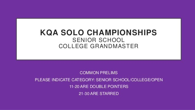 KQA SOLO CHAMPIONSHIPS SENIOR SCHOOL COLLEGE GRANDMASTER COMMON PRELIMS PLEASE INDICATE CATEGORY: SENIOR SCHOOL/COLLEGE/OP...