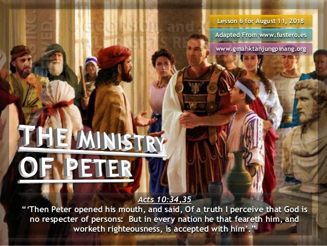 "Lesson 6 for August 11, 2018 Adapted From www.fustero.es www.gmahktanjungpinang.org Acts 10:34,35 ""'Then Peter opened his ..."