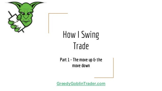 How I Swing Trade Part 1 - The move up & the move down GreedyGoblinTrader.com