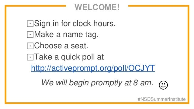 WELCOME! ⊡Sign in for clock hours. ⊡Make a name tag. ⊡Choose a seat. ⊡Take a quick poll at http://activeprompt.org/poll/OC...