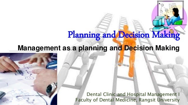 Planning and Decision Making Management as a planning and Decision Making Dental Clinic and Hospital Management I Faculty ...