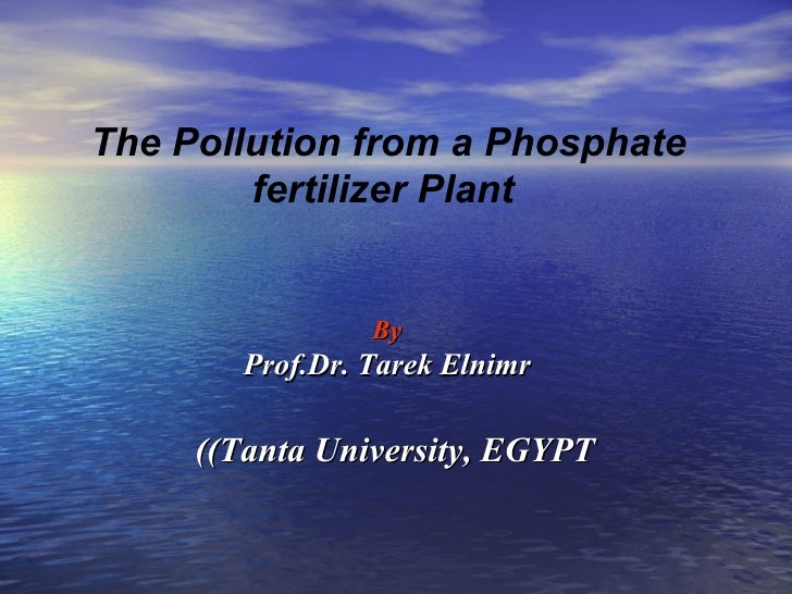The Pollution from a Phosphate fertilizer Plant  By Prof.Dr. Tarek Elnimr (Tanta University, EGYPT)