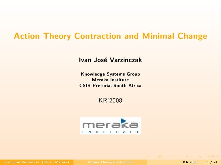 Action Theory Contraction and Minimal Change                                        Ivan Jos´ Varzinczak                  ...