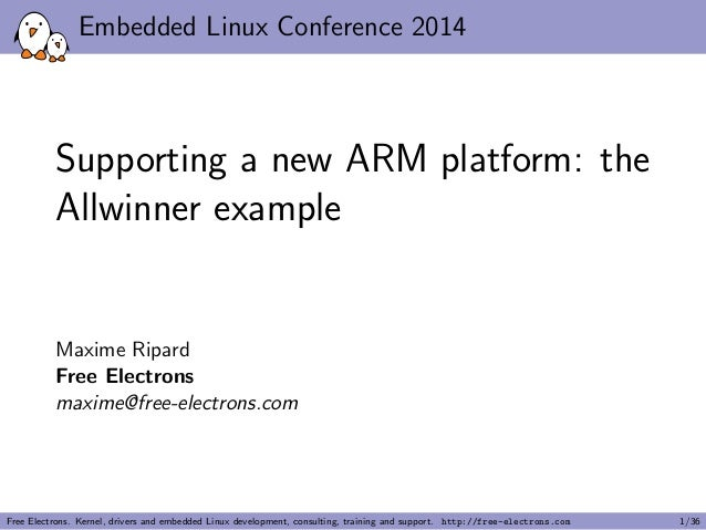 Embedded Linux Conference 2014  Supporting a new ARM platform: the  Allwinner example  Maxime Ripard  Free Electrons  maxi...