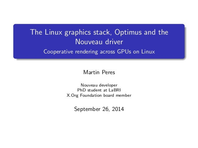 The Linux graphics stack, Optimus and the  Nouveau driver  Cooperative rendering across GPUs on Linux  Martin Peres  Nouve...