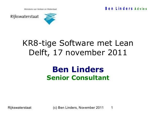 B e n L in d e r s A d v ie s  KR8-tige Software met Lean Delft, 17 november 2011 Ben Linders  Senior Consultant  Rijkswat...